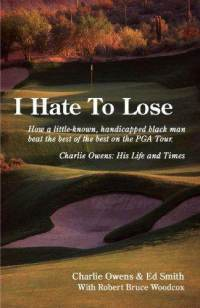 I Hate To Lose:How a little-known, handicapped black man beat the best of the best on the PGA Tour. Charlie Owens: His Life and Times  by  Charlie Owens
