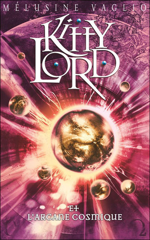 Kitty Lord et lArcane Cosmique (Kitty Lord, #4)  by  Mélusine Vaglio