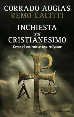 Inchiesta sul Cristianesimo. Come si costruisce una religione Corrado Augias