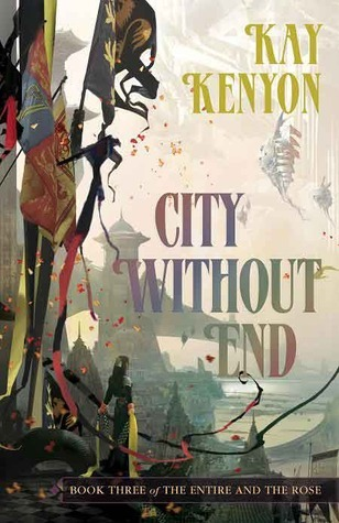 City Without End (Entire and the Rose, #3) Kay Kenyon