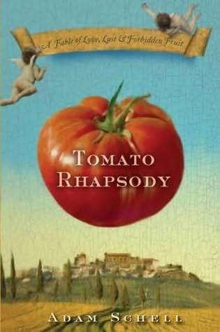 Tomato Rhapsody: A Novel of Love, Lust, and Forbidden Fruit Adam Schell