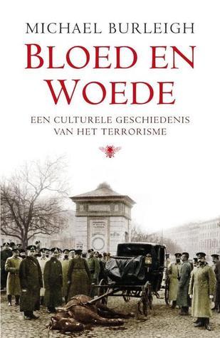 Bloed en Woede: een culturele geschiedenis van het terrorisme Michael Burleigh