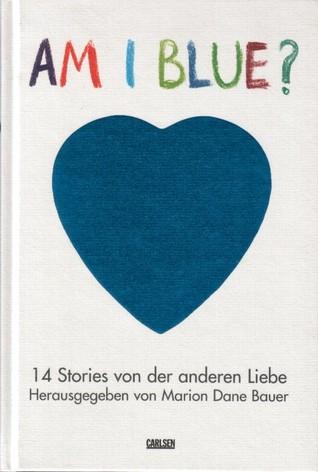 Am I blue?: 14 Stories von der anderen Liebe Marion Dane Bauer