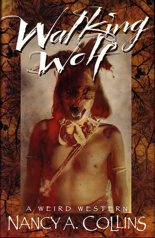 Walking Wolf: A Weird Western  by  Nancy A. Collins