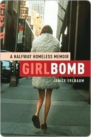 Girlbomb: A Halfway Homeless Memoir Janice Erlbaum