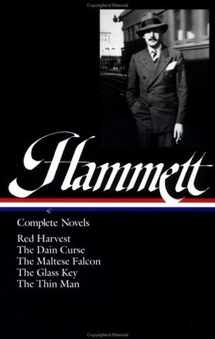Dashiell Hammett : Complete Novels : Red Harvest / The Dain Curse / The Maltese Falcon / The Glass Key / The Thin Man  by  Dashiell Hammett