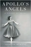 Apollos Angels: A History of Ballet  by  Jennifer Homans