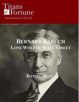 Bernard Baruch: Lone Wolf of Wall Street Daniel Alef