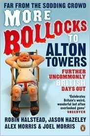 More Bollocks to Alton Towers: Further Uncommonly British Days Out Robin Halstead