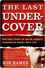 The Last Undercover: The True Story of an FBI Agents Dangerous Dance with Evil  by  Bob Hamer