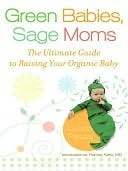 Green Babies, Sage Moms: The Ultimate Guide to Raising Your Organic Baby Lynda Fassa