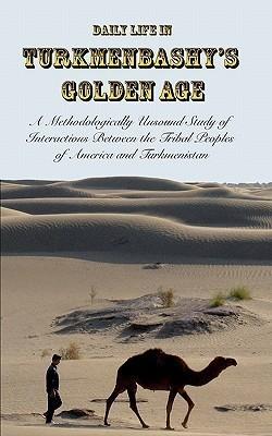 Daily Life in Turkmenbashys Golden Age  by  Sam Tranum