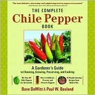 The Complete Chile Pepper Book: A Gardeners Guide to Choosing, Growing, Preserving, and Cooking Dave DeWitt