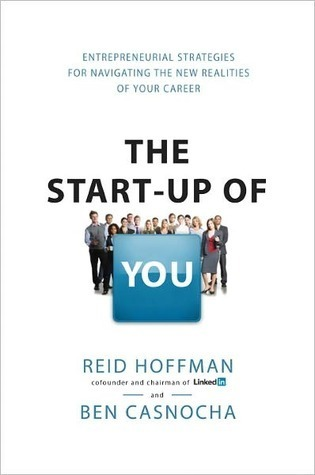 The Start-Up of You: Adapt to the Future, Invest in Yourself, and Transform Your Career Reid Hoffman