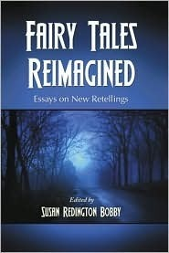 Fairy Tales Reimagined: Essays on New Retellings  by  Susan Redington Bobby