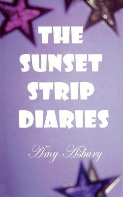 The Sunset Strip Diaries  by  Amy Asbury