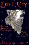 Last Cry: Native American Prophecies & Tales of the End Times  by  Robert Ghost Wolf