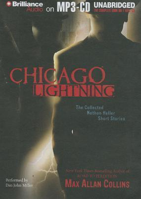Chicago Lightning: The Collected Nathan Heller Short Stories  by  Max Allan Collins
