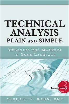 Technical Analysis Plain and Simple: Charting the Markets in Your Language  by  Michael N. Kahn