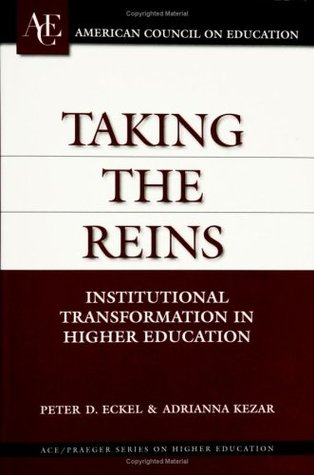 Taking The Reins: Institutional Transformation In Higher Education  by  Peter D. Eckel