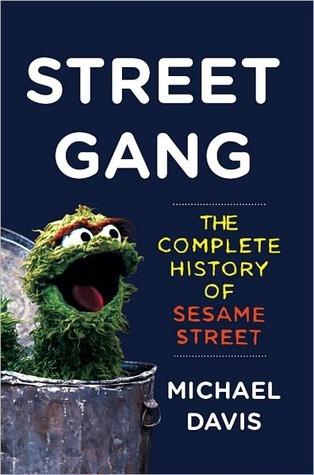 Street Gang: The Complete History of Sesame Street Michael  Davis