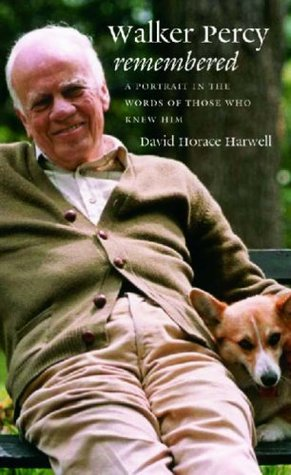 Walker Percy Remembered: A Portrait in the Words of Those Who Knew Him David Horace Harwell
