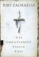 Has Christianity Failed You? Ravi Zacharias