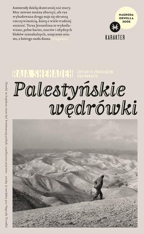 Palestyńskie wędrówki. Zapiski o znikającym krajobrazie Raja Shehadeh