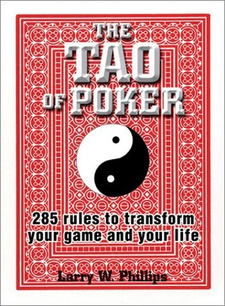 The Tao of Poker: 285 Rules to Transform Your Game and Your Life  by  Larry W. Phillips
