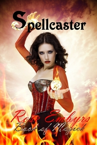 Spellcaster: Book of Magick  by  Rose Embyrs