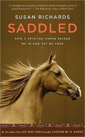 Saddled: How a Spirited Horse Reined Me In and Set Me Free  by  Susan Richards