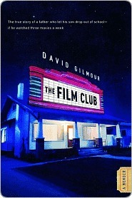 The Film Club: A True Story of a Father and Son  by  David Gilmour