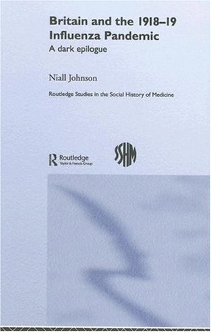 Britain and the 1918-19 Influenza Pandemic: A Dark Epilogue Niall Johnson