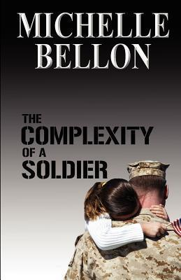 The Complexity Of A Soldier Michelle Bellon