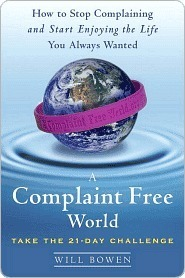 A Complaint Free World: How To Stop Complaining And Start Enjoying The Life You Always Wanted Will Bowen