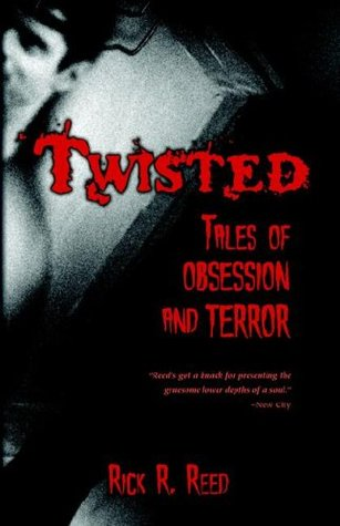 Twisted: Tales of Obsession and Terror Rick R. Reed