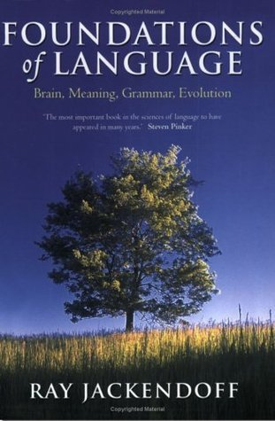 Foundations of Language: Brain, Meaning, Grammar, Evolution  by  Ray S. Jackendoff