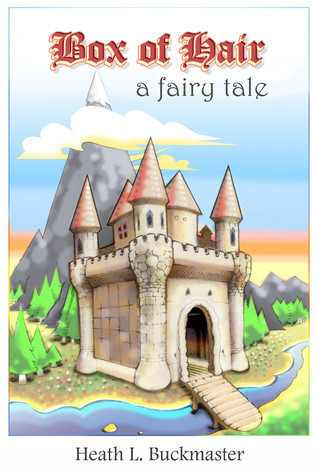 Box of Hair: A Fairy Tale Heath L. Buckmaster