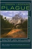 The Green Leopard Plague and Other Stories  by  Walter Jon Williams