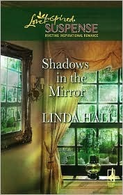 Shadows In The Mirror (Shadows Series, #1) (Steeple Hill Love Inspired Suspense #71)  by  Linda Hall