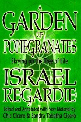 A Garden of Pomegranates: Skrying on the Tree of Life  by  Israel Regardie