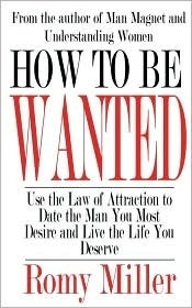 How To Be Wanted: Use the Law of Attraction to Date the Man You Most Desire and Live the Life You Deserve  by  Romy Miller