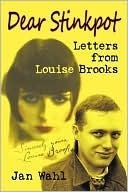 Dear Stinkpot: Letters from Louise Brooks  by  Jan Wahl