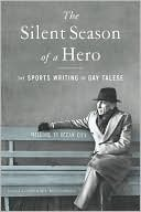The Silent Season of a Hero: The Sports Writing of Gay Talese  by  Gay Talese