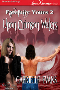 Upon Crimson Waters (Fatefully Yours, #2)  by  Gabrielle Evans