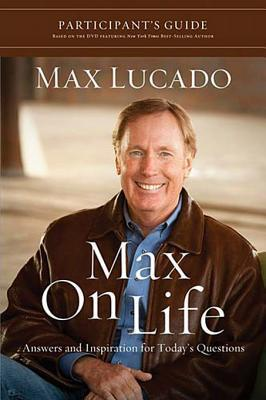 Max on Life Participants Guide: Answers and Inspiration for Lifes Questions  by  Max Lucado