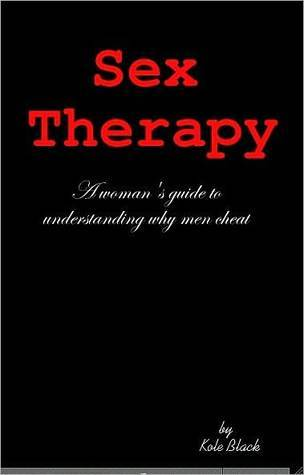 SEX-THERAPY: A Womans Guide To Understanding WHY MEN CHEAT Kole Black