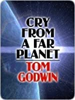 Cry from a Small Planet  by  Tom Godwin