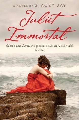 Juliet Immortal (Juliet Immortal #1) Stacey Jay