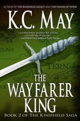 The Wayfarer King (Kinshield Saga, #2)  by  K.C. May